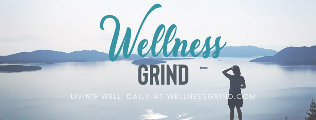 Live well daily at WellnessGrind.com